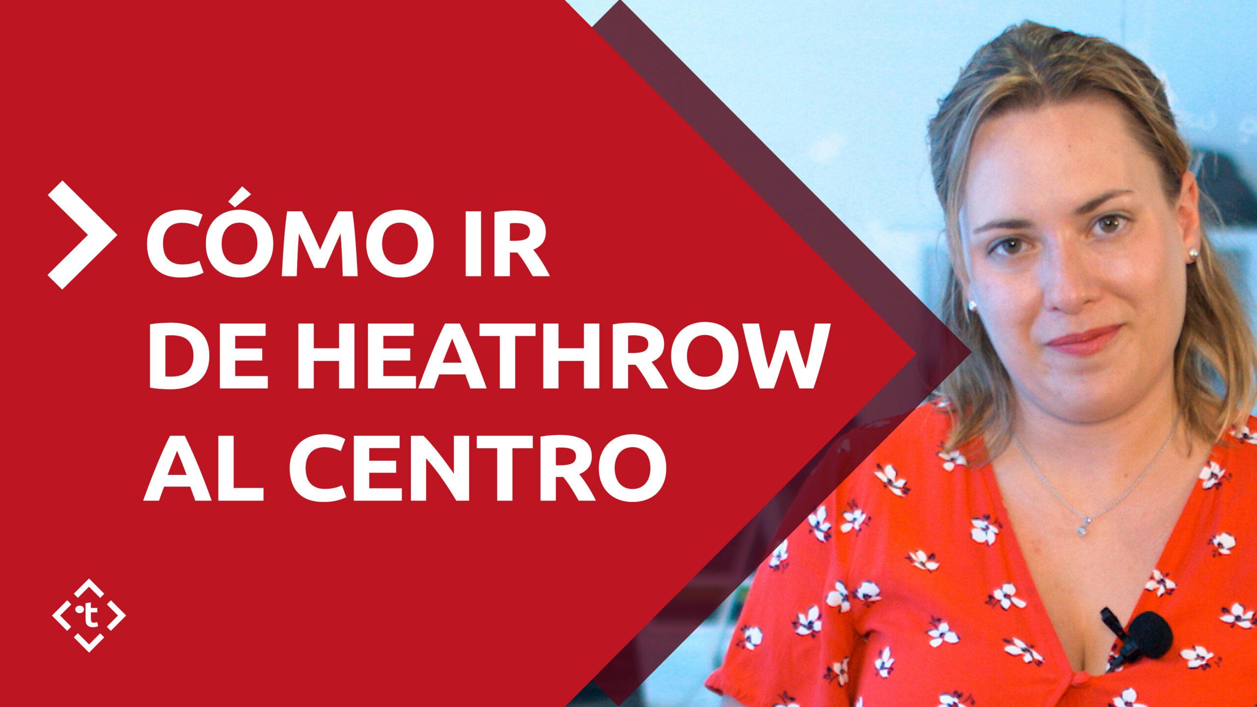 CÓMO IR DE HEATHROW AL CENTRO